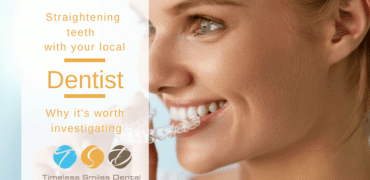 STRAIGHTENING TEETH WITH YOUR LOCAL DENTIST: WHY IT'S WORTH INVESTIGATING