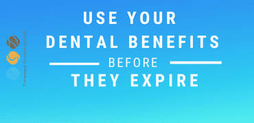 Use your Dental Benefits before they expire